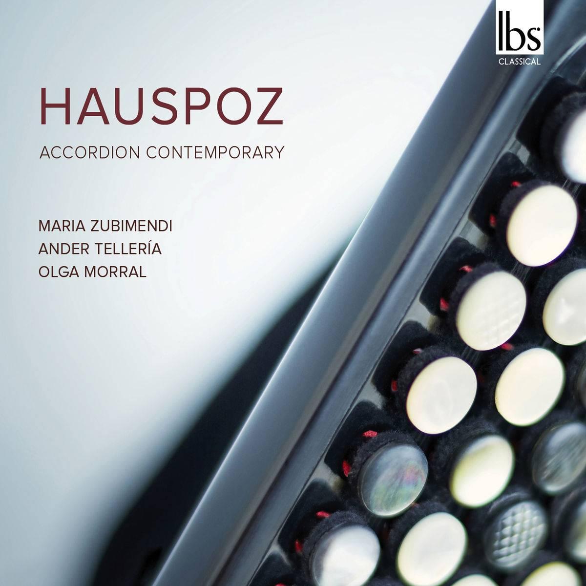 María Zubimendi de la Hoz, Ander Tellería & Olga Morral - Hauspoz: Accordion Contemporary (2018)