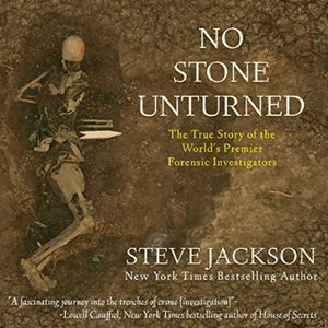 No Stone Unturned: The True Story of the World's Premier Forensic Investigators [Audiobook]