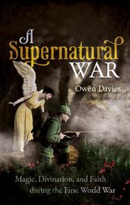 A Supernatural War : Magic, Divination, and Faith During the First World War