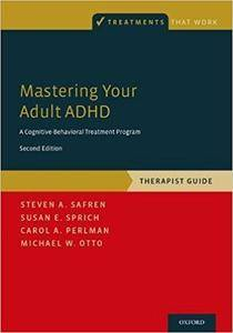 Mastering Your Adult ADHD: A Cognitive-Behavioral Treatment Program, Therapist Guide (2nd Edition)