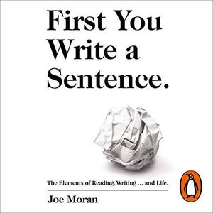 First You Write a Sentence.: The Elements of Reading, Writing … and Life. [Audiobook]