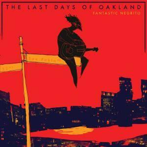Fantastic Negrito - The Last Days Of Oakland (2016) {Blackball Universe}