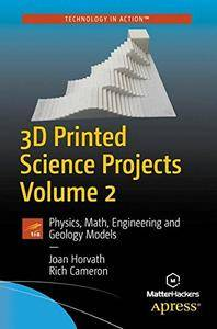 3D Printed Science Projects Volume 2: Physics, Math, Engineering and Geology Models [Repost]