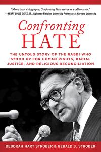 Confronting Hate: The Untold Story of the Rabbi Who Stood Up for Human Rights, Racial Justice, and Religious Reconciliation