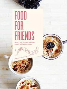 Food For Friends: More Than 75 Easy Recipes from a Brooklyn Kitchen (Repost)