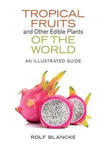 Tropical Fruits and Other Edible Plants of the World: An Illustrated Guide