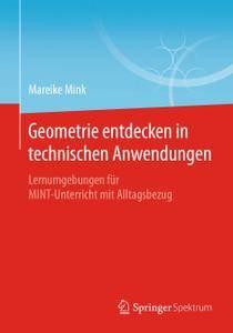 Geometrie entdecken in technischen Anwendungen: Lernumgebungen für MINT-Unterricht mit Alltagsbezug