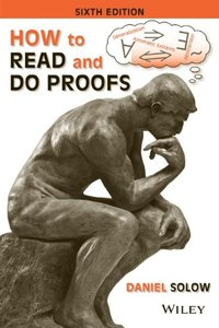 How to Read and Do Proofs: An Introduction to Mathematical Thought Processes (repost)