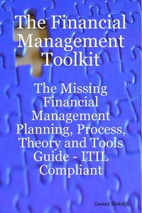 The Financial Management Toolkit - The Missing Financial Management Planning, Process, Theory and Tools Guide - ITIL Compliant