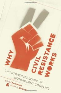 Why Civil Resistance Works: The Strategic Logic of Nonviolent Conflict (Repost)