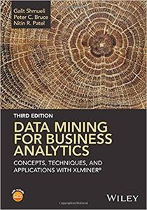 Data Mining for Business Analytics: Concepts, Techniques, and Applications with XLMiner [Repost]