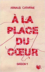 À la place du coeur - Saison 1 - Arnaud CATHRINE