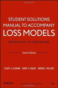 Student Solutions Manual to Accompany Loss Models: From Data to Decisions, Fourth Edition (repost)