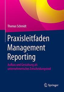 Praxisleitfaden Management Reporting: Aufbau und Gestaltung als unternehmerisches Entscheidungstool