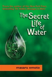 «The Secret Life of Water» by Masaru Emoto