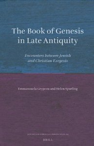 The Book of Genesis in Late Antiquity: Encounters between Jewish and Christian Exegesis (repost)