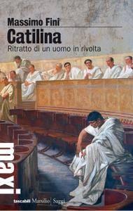 Massimo Fini - Catilina. Ritratto di un uomo in rivolta