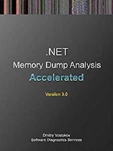 Accelerated .NET Memory Dump Analysis: Training Course Transcript and WinDbg Practice Exercises