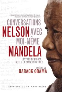 """Nelson Mandela, """"Conversations avec moi-même : Lettres de prison, notes et carnets intimes"""""""