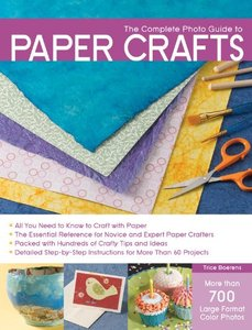 The Complete Photo Guide to Paper Crafts