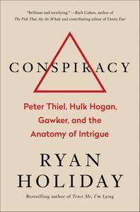 Conspiracy: Peter Thiel, Hulk Hogan, Gawker, and the Anatomy of Intrigue
