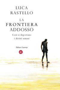 Luca Rastello - La frontiera addosso