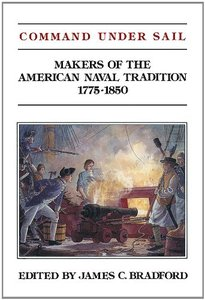 Command Under Sail: Makers of the American Naval Tradition 1775-1850