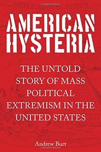 American Hysteria: The Untold Story of Mass Political Extremism in the United States (Repost)