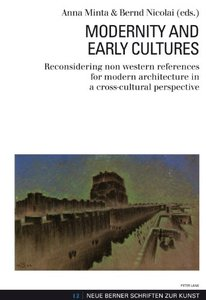 Modernity and Early Cultures: Reconsidering non western references for modern architecture in a cross-cultural... (repost)