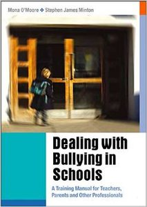 Dealing with Bullying in Schools: A Training Manual for Teachers, Parents and Other Professionals by Stephen James Minton