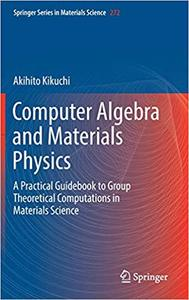 Computer Algebra and Materials Physics: A Practical Guidebook to Group Theoretical Computations in Materials Science