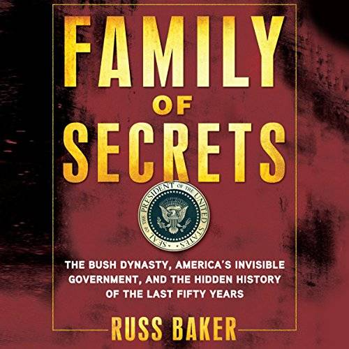 Family of Secrets: The Bush Dynasty, America's Invisible Government, and the Hidden History of the Last Fifty Years [Audiobook]