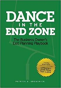 Dance in the End Zone: The Business Owner's Exit Planning Playbook (New Edition)