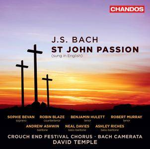 Crouch End Festival Chorus, Bach Camerata & David Temple - J.S. Bach: St. John Passion, BWV 245 (Sung in English) (2017)