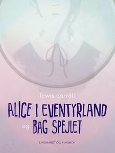 «Alice i eventyrland og Bag spejlet» by Lewis Carroll