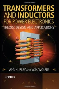 Transformers and Inductors for Power Electronics: Theory, Design and Applications (repost)