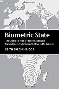 Biometric State: The Global Politics of Identification and Surveillance in South Africa, 1850 to the Present (repost)