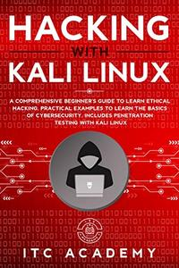 Hacking with Kali Linux: A Comprehensive Beginner's Guide to Learn Ethical Hacking.