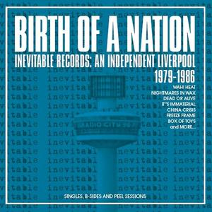 VA - Birth Of A Nation: Inevitable Records: An Independent Liverpool 1979-1986 (2019)