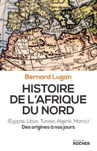 """Bernard Lugan, """"Histoire de l'Afrique du Nord: Egypte, Libye, Tunisie, Algérie, Maroc. Des origines à nos jours"""""""