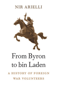 From Byron to bin Laden : A History of Foreign War Volunteers