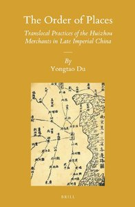 The Order of Places: Translocal Practices of the Huizhou Merchants in Late Imperial China