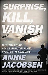 Surprise, Kill, Vanish: The Secret History of CIA Paramilitary Armies, Operators, and Assassins