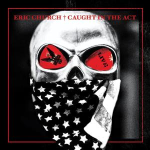 Eric Church - Caught In The Act: Live (2013)
