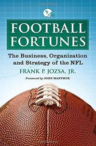 Football Fortunes: The Business, Organization and Strategy of the NFL