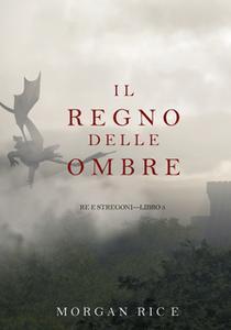 «Il Regno Delle Ombre (Re e Stregoni—Libro #5)» by Morgan Rice