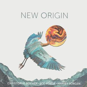 Christophe Rocher, Joe Fonda, Harvey Sorgen - New Origin (2019) {Not Two Records MW985-2}