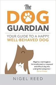 The Dog Guardian Your Guide to a Happy, Well-Behaved Dog