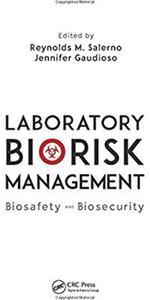 Laboratory Biorisk Management: Biosafety and Biosecurity