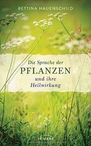 Die Sprache der Pflanzen und ihre Heilwirkung